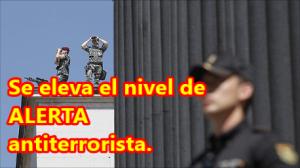 España eleva el nivel de alerta anti terrorista por amenazas yihadistas.