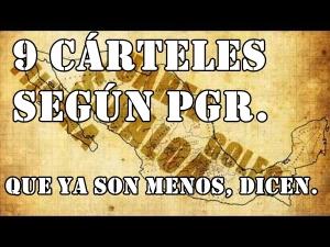 Nueva lista de los cárteles que operan en México, según PGR. Son solo 9, dicen.