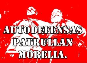 Autodefensas con antecedentes penales, hoy patrullan Morelia, junto a la policía infiltrada.