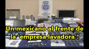 Desmantelan red de lavado y narcotráfico en España. Al frente, un mexicano.