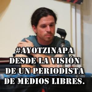 Testimonio del periodista Jhon Gibler sobre los ataques a los Normalistas de #Ayotzinapa.