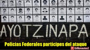 Policías Federales participaron en el ataque a normalistas de Ayotzinapa