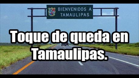 EEUU impone toque de queda a sus empleados en Tamaulipas. ¡Ay, ternuritas!