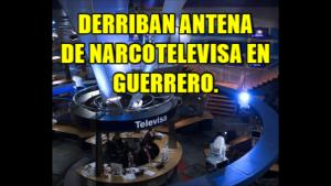 Derriban antena repetidora de #NarcoTelevisa en Guerrero.