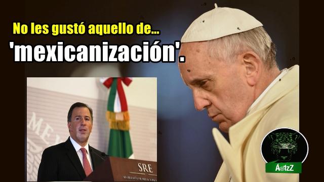 A la SRE no le gustó que el Papa usara el término 'mexicanización'.