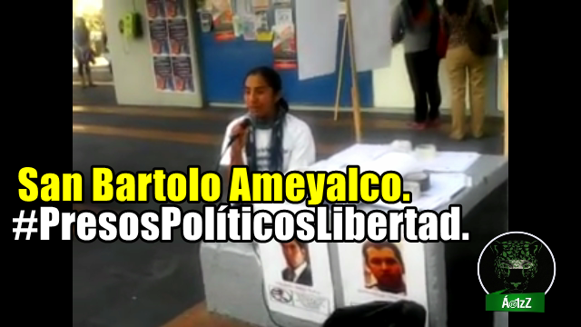 Libertad a los presos políticos de San Bartolo Ameyalco.