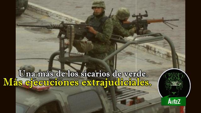 Nueva ejecución extrajudicial del 'heroico' Ejército mexicano. ¡Ya Basta!