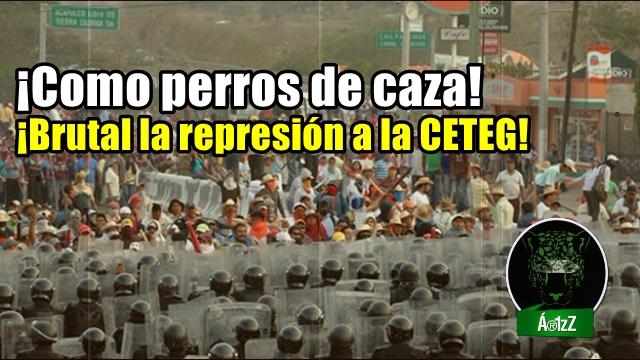 Parecían perros de caza, el día de la represión brutal de la PF a la CETEG en Acapulco.