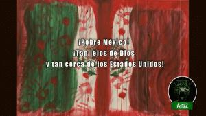 ¡Pobre México! ¡Tan lejos de Dios y tan cerca de los Estados Unidos!