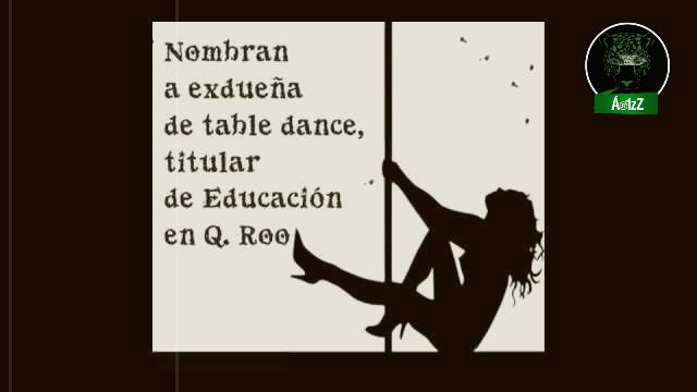 Era dueña de un Table Dance, hoy es Secretaria de Educación en Quintana Roo.