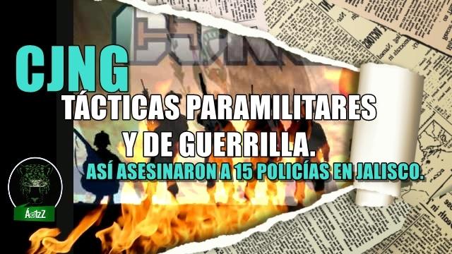 CJNG usó tácticas paramilitares y de guerrilla para emboscar y matar a 15 policías en Jalisco.