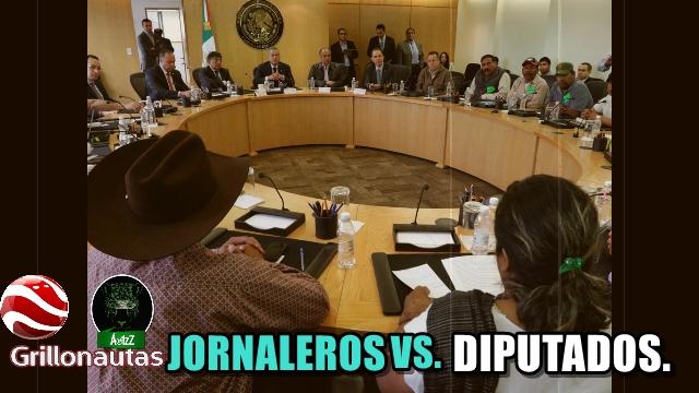 Jornaleros de BC ponen en su lugar a Diputados Federales y Locales.