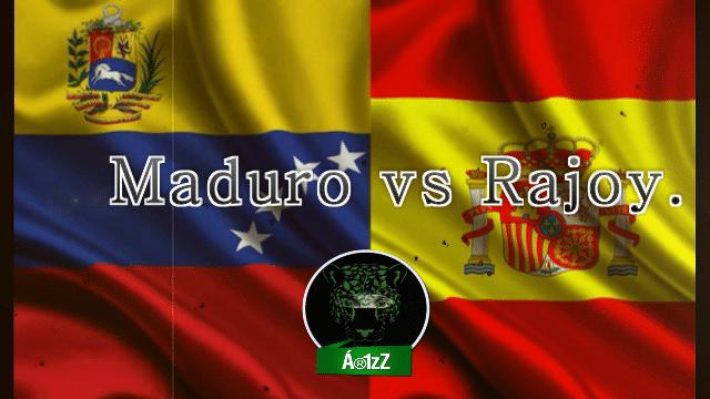 Maduro llama a Rajoy, 'el rajado', defiende su soberanía y estalla el conflicto.