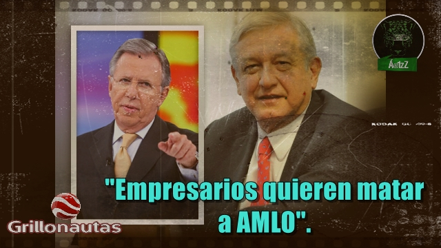 López Dóriga asegura que empresarios quieren matar a AMLO.