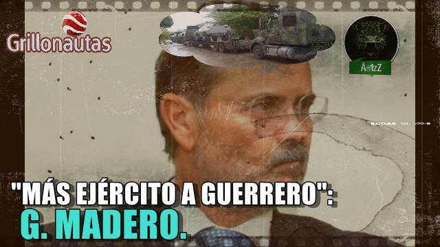 Gustavo Madero pide que entre más ejército a Guerrero; quiere más 'contundencia' del gobierno.