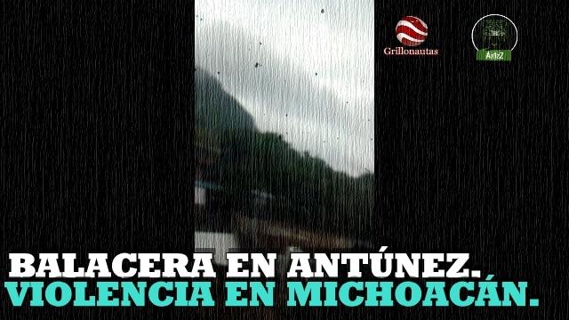 Video de la balacera de ayer en Antúnez, Michoacán.