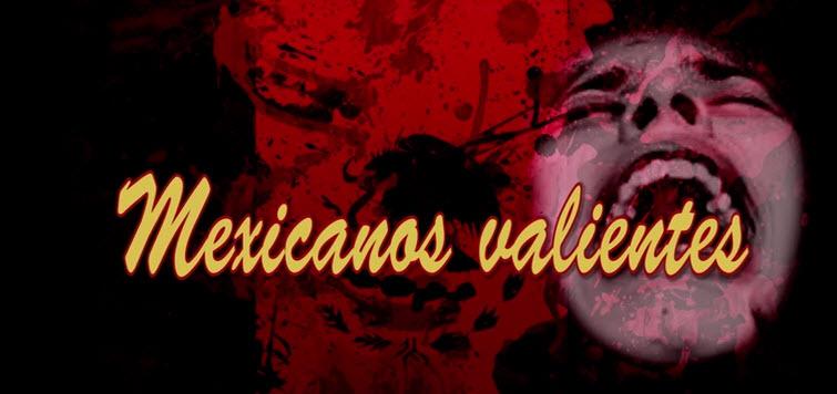 Mexicanos Valientes y Chingones.