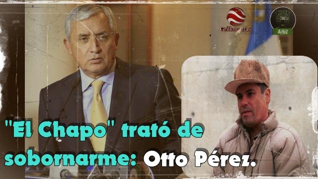 El Chapo trató de sobornarme, dice el ex presidente de Guatemala, Otto Pérez Molina