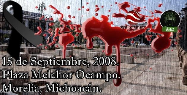 15 de septiembre, 2008. Atentado en Morelia. Aquél día empezó el infierno en Michoacán.