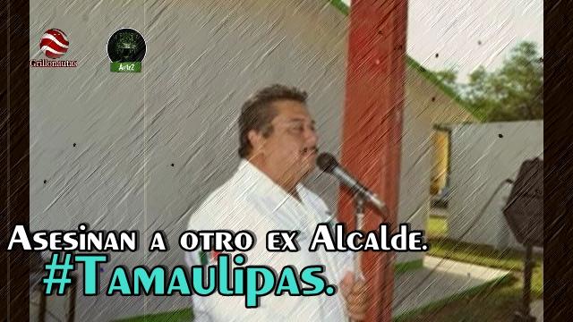 Asesinan a ex alcalde de Villagrán, Tamaulipas.