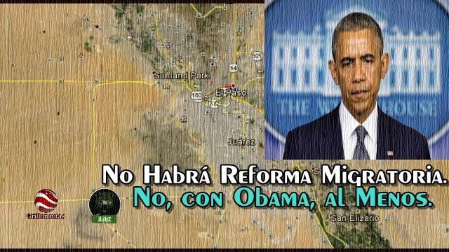 Obama se irá y no habrá reforma migratoria en Estados Unidos.