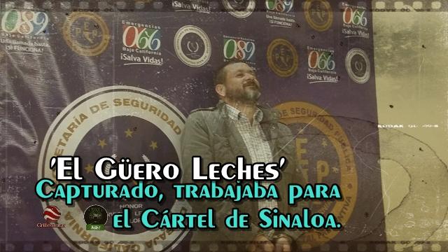 Detienen a 'El Güero Leches', operador del Cártel de Sinaloa en Baja California.