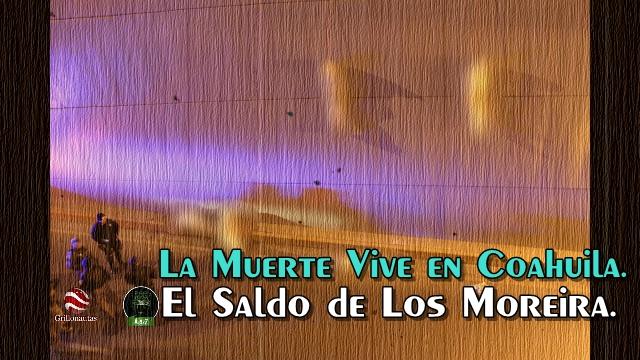 Coahuila con los Moreira; una especie de campo de exterminio.