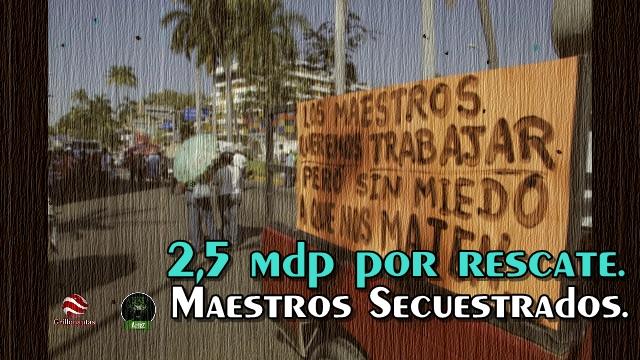 Piden 2.5 mdp por rescate de los 5 maestros secuestrados en Ajuchitlán, Gro.