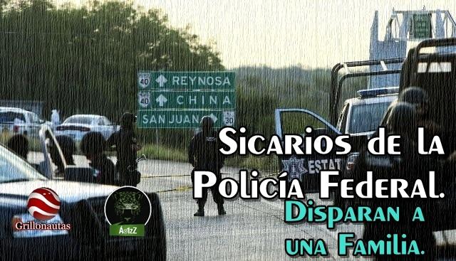 Sicarios de la Policía Federal emboscaron a una familia en Reynosa, 'porque los confundieron'.