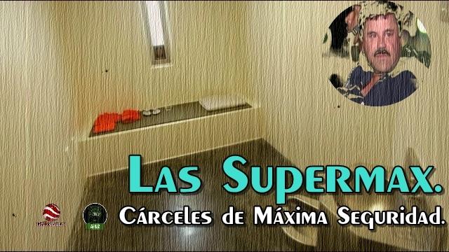 A esto le teme El Chapo: Las Supermax.