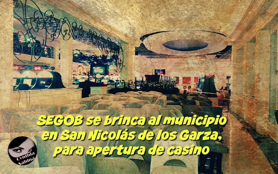 SEGOB se brinca al municipio en San Nicolás de los Garza, para apertura de casino