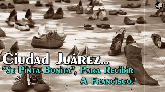 Borraron las cruces en Cd. Juárez, maquillaron el dolor, pero no se puede borrar la tragedia.
