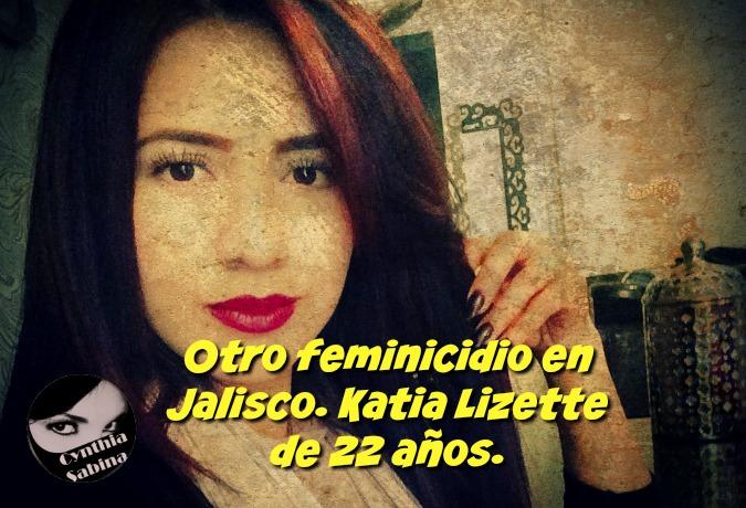 Otro feminicidio en Jalisco. Katia Lizette de 22 años.