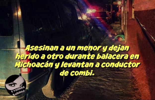 Asesinan a un menor y dejan herido a otro durante balacera en Michoacán y levantan a conductor de combi.