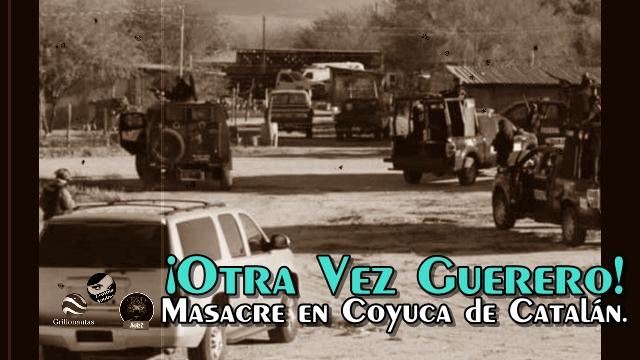 Nueva masacre en Coyuca de Catalán. Hay 11 muertos. Astudillo dice que 'hubo un problema'.