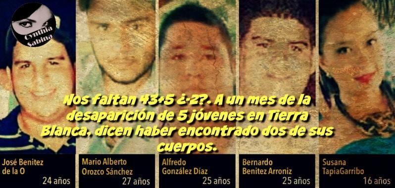 Nos faltan 43+5 ¿-2?. A un mes de la desaparición de 5 jóvenes en Tierra Blanca, dicen haber encontrado dos de sus cuerpos.