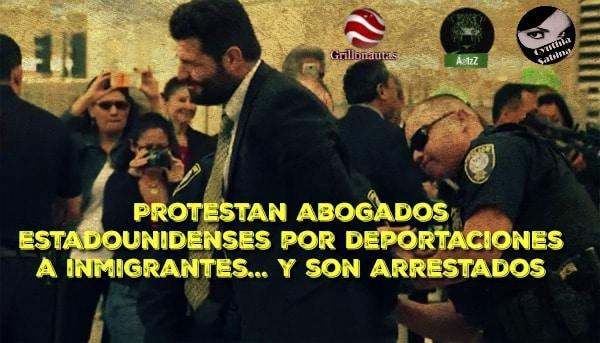 Protestan abogados estadounidenses por deportaciones a inmigrantes y son arrestados