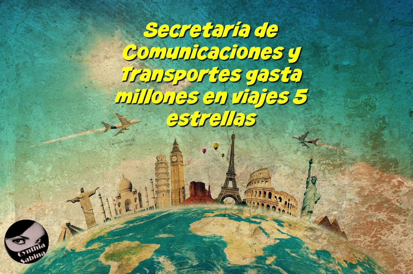Secretaría de Comunicaciones y Transportes gasta millones en viajes 5 estrellas