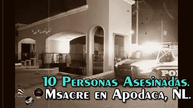 Asesinan a 10 personas en una vivienda en Apodaca, Nuevo León.