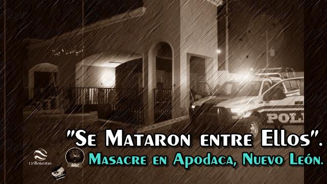 Según la PGJ de Nuevo León, los masacrados en Apodaca, 'se mataron entre ellos'.