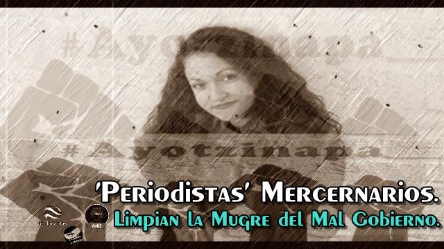 'Periodistas' mercenarios del mal gobierno, contra Ayotzinapa.