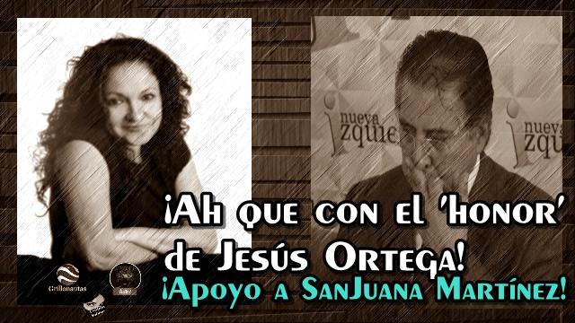 Sobre el ¿honor? de Jesús Ortega y la demanda a Sanjuana Martínez.