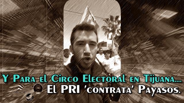 Así se arrastran los payasos del #NarcoPRI en Tijuana. Los graban en pleno circo.