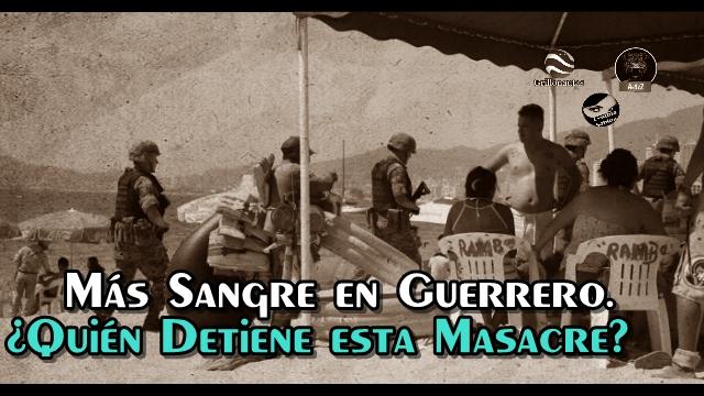 Pese a sus operativos, en Guerrero siguen matando gente.
