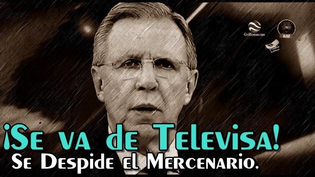 ¡Por fin se va López Dóriga de Televisa en Agosto! Lo malo es que eso no cambia nada.