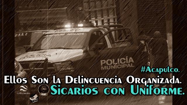La policía no trabaja para la delincuencia organizada, es la delincuencia organizada.