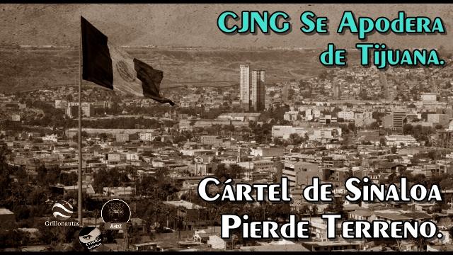Cártel de Sinaloa pierde, poco a poco, el control de Tijuana a manos de CJNG.