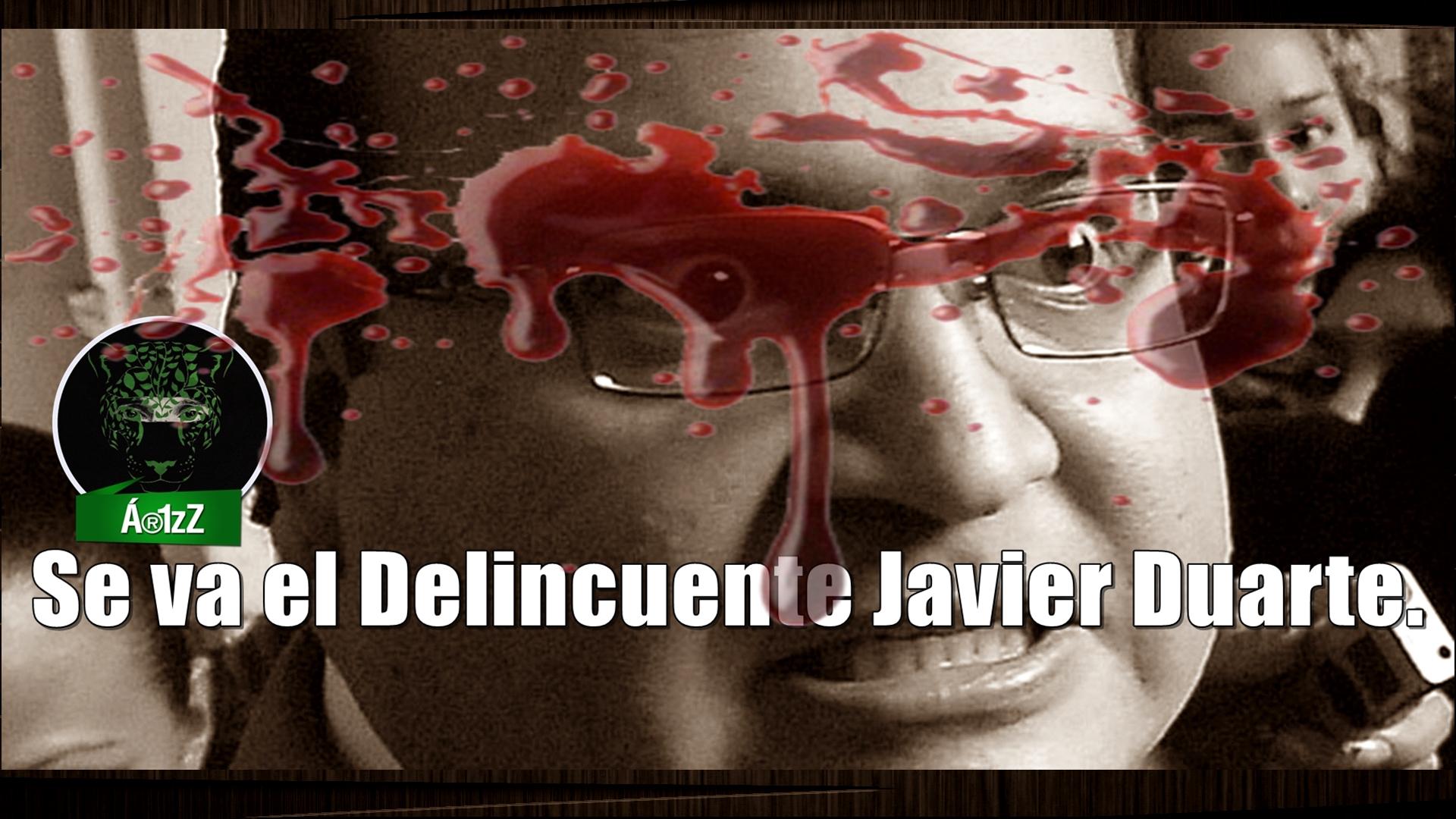 Se va el Delincuente Javier Duarte y su era de terror.