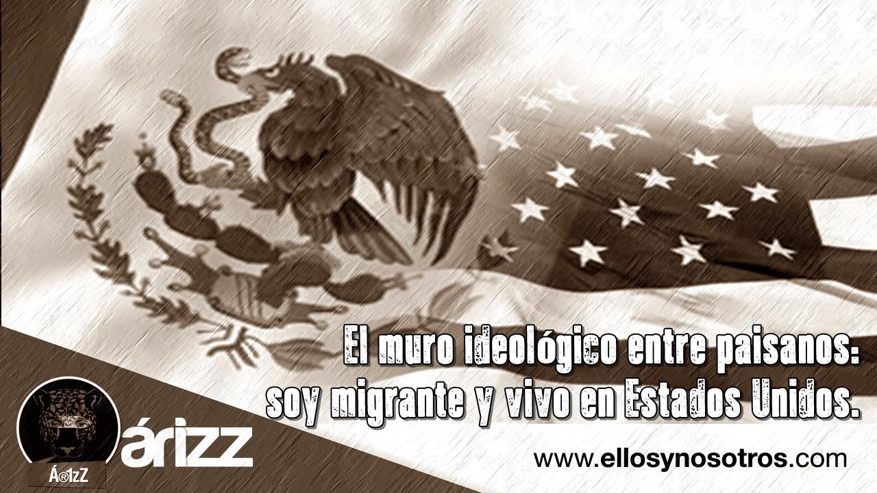 El muro ideológico entre paisanos: soy migrante y vivo en Estados Unidos.