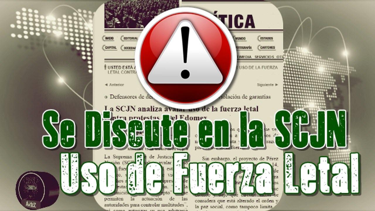 #ALERTA. Discute SCJN aprobar uso de 'fuerza letal' contra manifestaciones en EdoMex